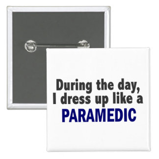During The Day I Dress Up Like A Paramedic 15 Cm Square Badge