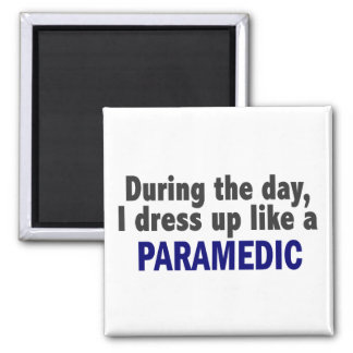 During The Day I Dress Up Like A Paramedic Magnet