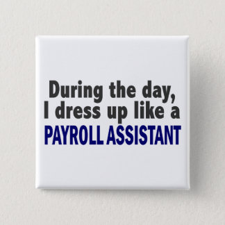 During The Day I Dress Up Like A Payroll Assistant 15 Cm Square Badge