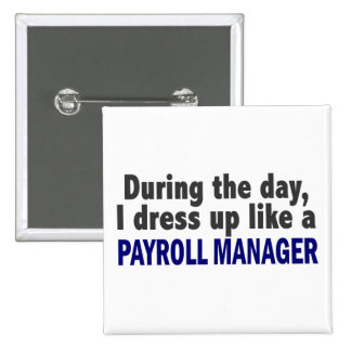 During The Day I Dress Up Like A Payroll Manager 15 Cm Square Badge