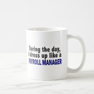During The Day I Dress Up Like A Payroll Manager Basic White Mug