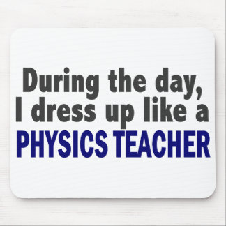 During The Day I Dress Up Like A Physics Teacher Mouse Mat