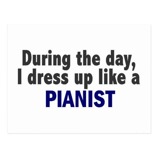 During The Day I Dress Up Like A Pianist Post Cards