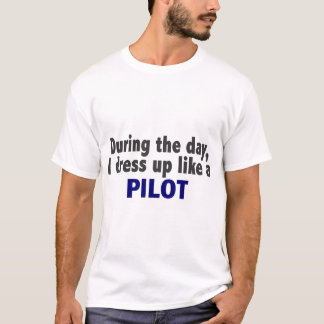 During The Day I Dress Up Like A Pilot