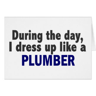 During The Day I Dress Up Like A Plumber Greeting Card