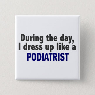 During The Day I Dress Up Like A Podiatrist 15 Cm Square Badge