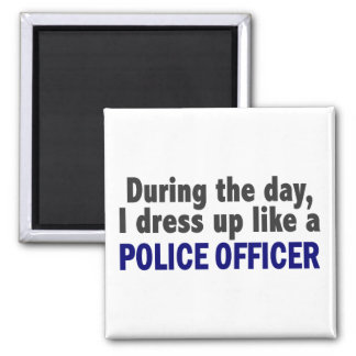 During The Day I Dress Up Like A Police Officer Magnet