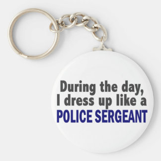 During The Day I Dress Up Like A Police Sergeant Key Ring