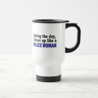 During The Day I Dress Up Like A Police Woman 15 Oz Stainless Steel Travel Mug