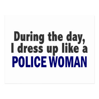 During The Day I Dress Up Like A Police Woman Postcard