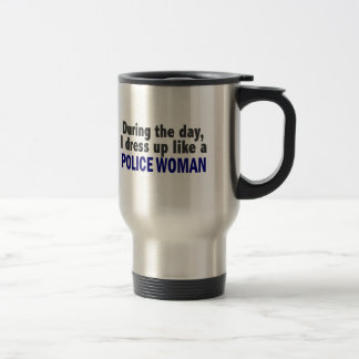 During The Day I Dress Up Like A Police Woman Stainless Steel Travel Mug
