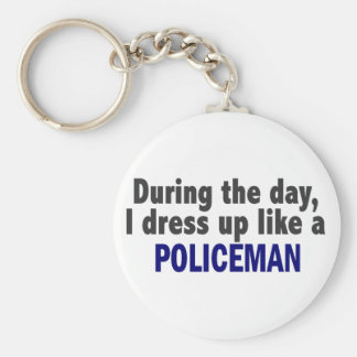 During The Day I Dress Up Like A Policeman Basic Round Button Key Ring