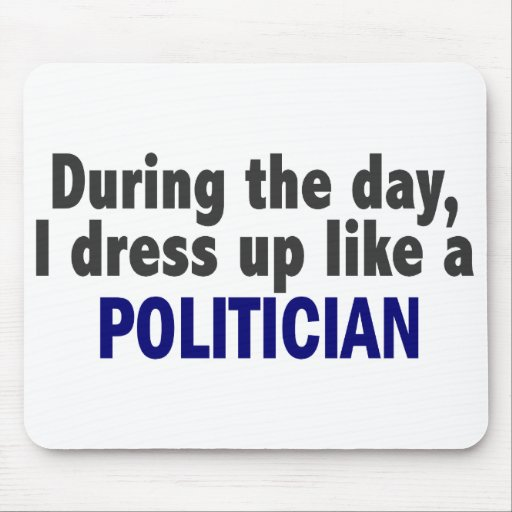 During The Day I Dress Up Like A Politician Mousepads