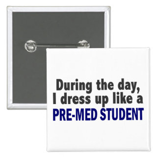 During The Day I Dress Up Like A Pre-Med Student 15 Cm Square Badge