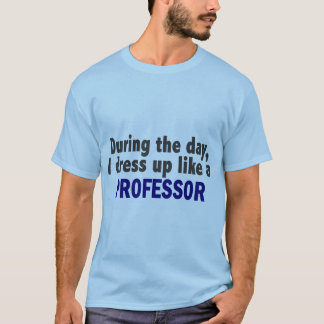 During The Day I Dress Up Like A Professor