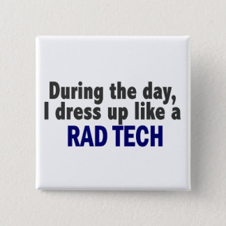 During The Day I Dress Up Like A Rad Tech 15 Cm Square Badge