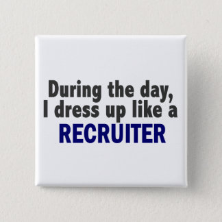 During The Day I Dress Up Like A Recruiter 15 Cm Square Badge