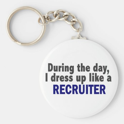 During The Day I Dress Up Like A Recruiter Key Chains