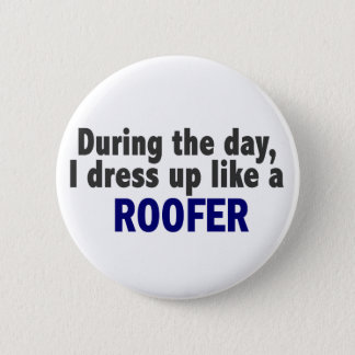 During The Day I Dress Up Like A Roofer 6 Cm Round Badge