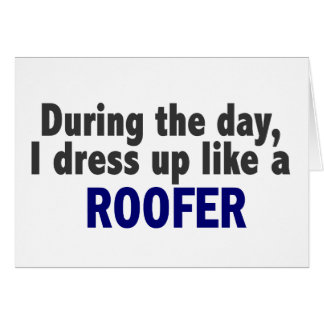 During The Day I Dress Up Like A Roofer Card