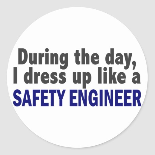 During The Day I Dress Up Like A Safety Engineer Round Sticker