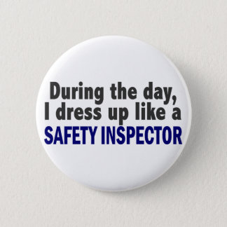 During The Day I Dress Up Like A Safety Inspector 6 Cm Round Badge