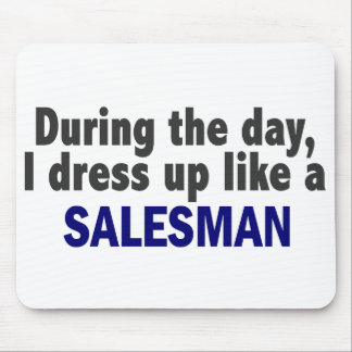 During The Day I Dress Up Like A Salesman Mouse Mat
