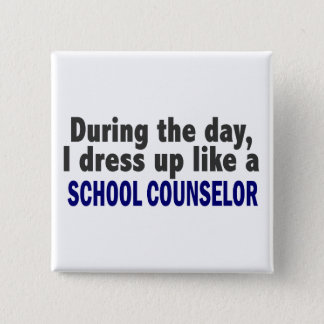 During The Day I Dress Up Like A School Counselor 15 Cm Square Badge