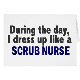 During The Day I Dress Up Like A Scrub Nurse Card