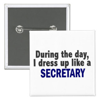 During The Day I Dress Up Like A Secretary 15 Cm Square Badge