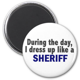 During The Day I Dress Up Like A Sheriff Magnet