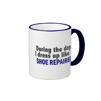 During The Day I Dress Up Like A Shoe Repairer Ringer Coffee Mug