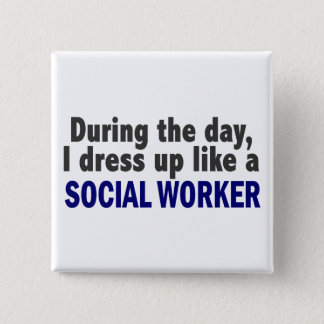 During The Day I Dress Up Like A Social Worker 15 Cm Square Badge