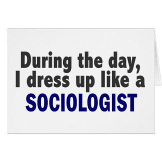 During The Day I Dress Up Like A Sociologist Greeting Card