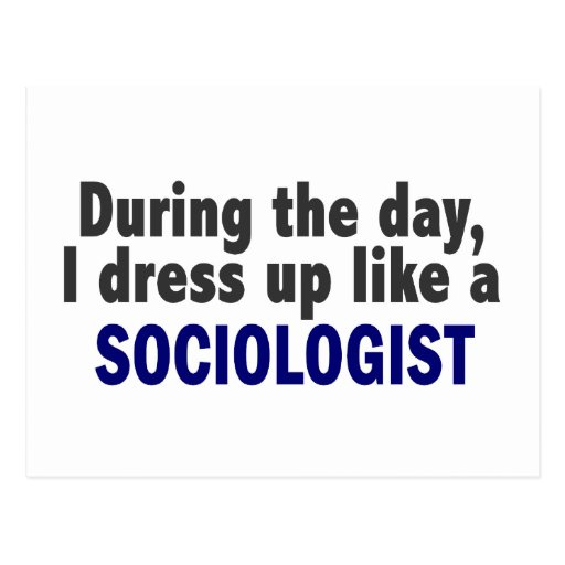 During The Day I Dress Up Like A Sociologist Post Card