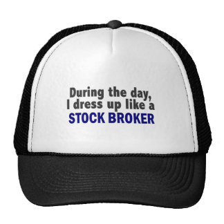 During The Day I Dress Up Like A Stock Broker Hats