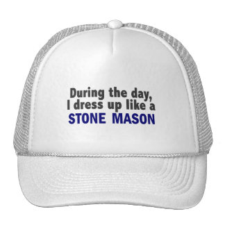 During The Day I Dress Up Like A Stone Mason Hats