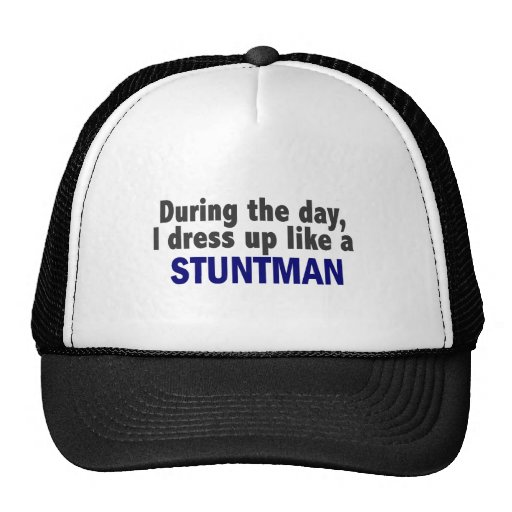 During The Day I Dress Up Like A Stuntman Hats