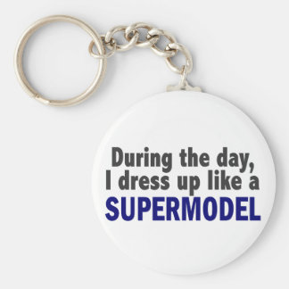 During The Day I Dress Up Like A Supermodel Key Ring