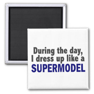 During The Day I Dress Up Like A Supermodel Square Magnet