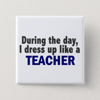 During The Day I Dress Up Like A Teacher 15 Cm Square Badge