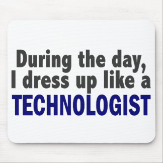 During The Day I Dress Up Like A Technologist Mouse Pad