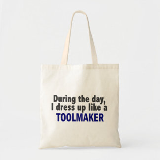 During The Day I Dress Up Like A Toolmaker Tote Bag