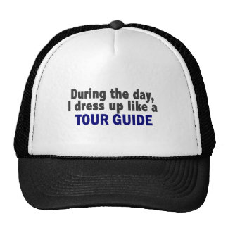 During The Day I Dress Up Like A Tour Guide Cap