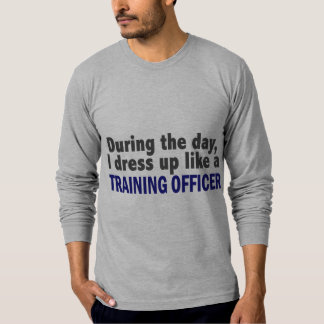 During The Day I Dress Up Like A Training Officer
