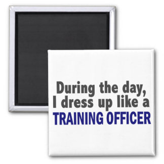 During The Day I Dress Up Like A Training Officer Square Magnet