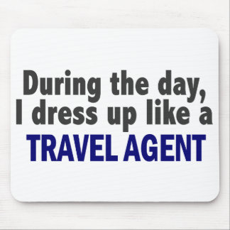 During The Day I Dress Up Like A Travel Agent Mouse Mat