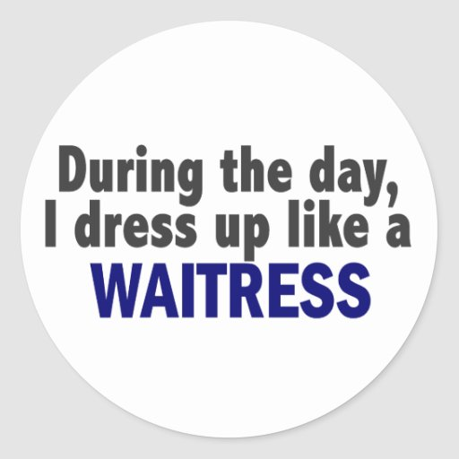 During The Day I Dress Up Like A Waitress Sticker