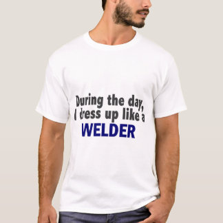 During The Day I Dress Up Like A Welder
