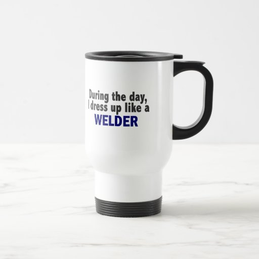 During The Day I Dress Up Like A Welder Coffee Mugs